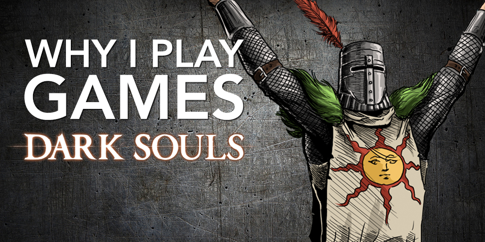 Why-I-Play-Games_Dark_Souls_Feature