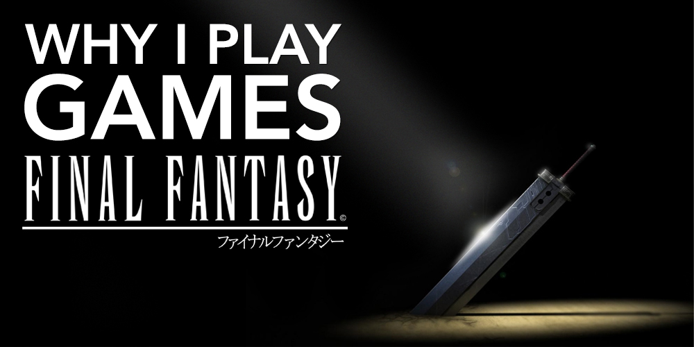 Why_I_Play_Games_Final_Fantasy